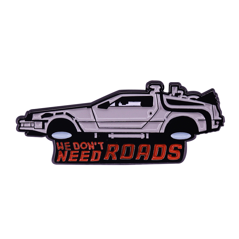 We don't need roads Back to the Future TimeTravel car enamel lapel pin Retro 80s Movie Marty McFly Time machine DeLorean brooch