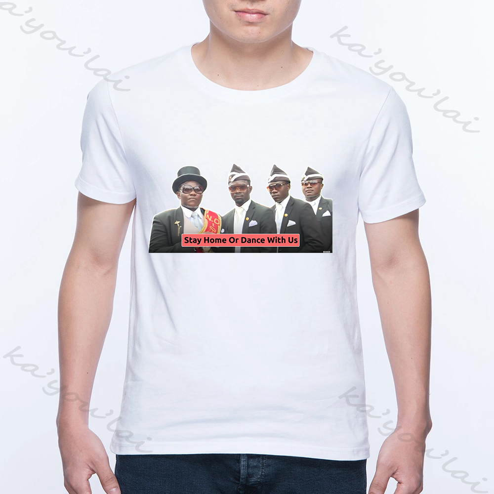 2020 New Popular Funny Coffin Dance White T Shirt Men Dance With The Coffin Guys Stay At Home Or Dance With Us Funny Men Clothes