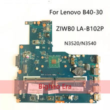 B40-30 para lenovo B40-30 portátil placa-mãe ziwb0/b1/e0 LA-B102P com n3520/n3540 cpu 100% testado trabalho