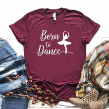 Born To Dance Women tshirt Cotton Casual Funny t shirt Gift For Lady