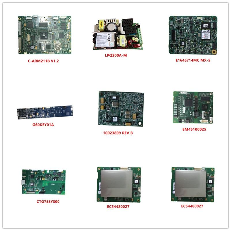 C-ARM211B V1.2| LPQ200A-M| E1646714MC MX-5| G60KEY01A| 10023809 REV B| EM45100025| CTG75SYS00| EC54480027 Used