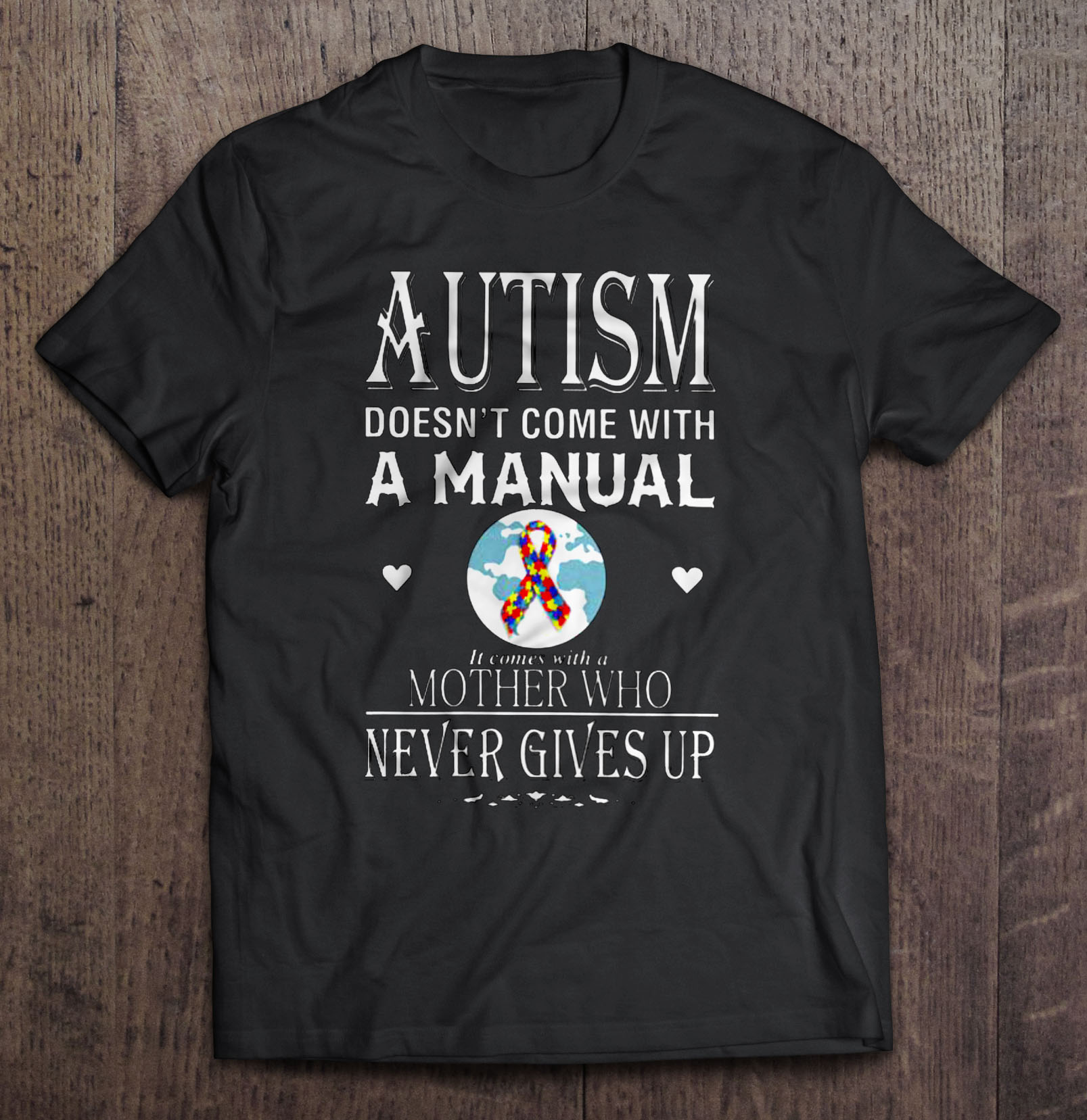 170405Fd12 Autism Doesn'T Come With A Manual It Comes With A Mother Who Never Gives Up T-Shirts image
