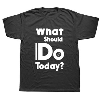 What Should I Do Today 8 Ball Pool Funny T Shirts Men Summer Cotton Harajuku Short Sleeve O Neck Streetwear Black T-shirt