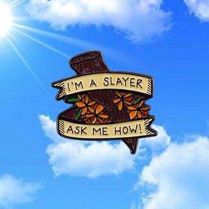 IM A SLAYER ASK MEN, как Металлические Булавки Buffy The Vampire Slayer, эмаль, булавки для мужчин и женщин, модные ювелирные изделия, подарки, шапка, нагрудные ...