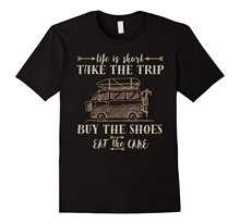 Life Is Short Take The Trip Buy The Shoes Eat The Cake Shirt T-shirt Men Black Short Sleeve Cotton Hip Hop  Print Tee Shirts