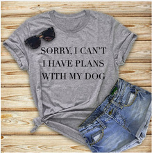SORRY I CAN'T I HAVE PLANS WITH MY DOG T Shirt Plus Size Women Men Funny Hipster Casual Pink Neon Green White Black Top T Shirt t shirt chicco size 086 flower i love you pink