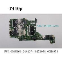 For Lenovo ThinkPad T440P Notebook Motherboard VILT2 NM-A131 FRU 00HM969 04X4074 04X4078 00HM973 100% Test OK