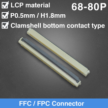 цена на FPC FFC Flat Cable Connector 0.5mm Clamshell Bottom Contact Type 68P 80P FPC Connector
