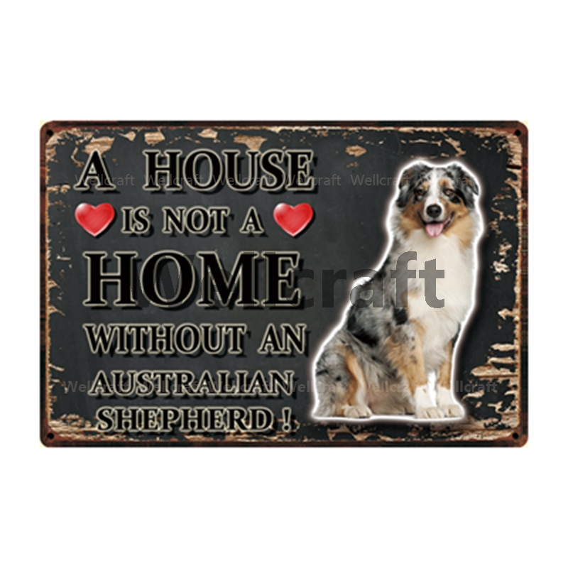 Wellcraft Pet Dog A Home Is Australian Shepherd Metal Sign Tin Poster Home Decor Bar Wall Art Painting 20 30 Cm Sizer Y 3575 Plaques Signs Aliexpress