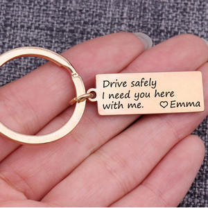 Custom Name Keychain Drive Safely I Need You Here With Me Engraved Keychain Personality Bag Charm Car Key Ring for Couples Gift