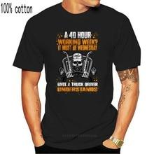 Uma semana de 40 horas? T-Shirt engraçado. Caminhão, caminhoneiro motorista daf nova moda homem/homem topos legal o pescoço camiseta gráfico