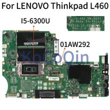 KoCoQin Laptop motherboard Für LENOVO Thinkpad L460 Core SR2F0 I5-6300U Mainboard 01AW292 BL460 NM-A651