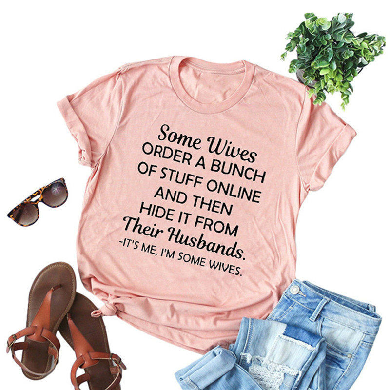 Some <font><b>Wives</b></font> Order A Bunch Of Stuff Online Letter Print T-<font><b>shirt</b></font> Women Cute Graphic Tshirts Casual Harajuku Summer Vintage T <font><b>shirt</b></font> image
