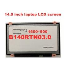 14.0 inch laptop LCD screen B140RTN03.0 B140RTN02.3 N140FGE-E32 LP140WD2-TPB1 N140FGE-EA2 LTN140KT131600 * 900 eDP