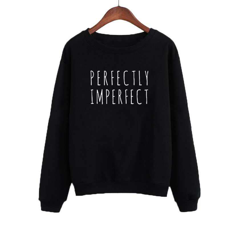 Perfectly Imperfect Women Hoodies Fashion Harajuku Sweatshirt 2019 Autumn Fashion Black White Hoodies Fleece Winter Tops