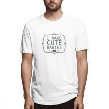 Men T-Shirts Summer Mens Short Sleeve T-shirt Casual Cotton I Make Cute Babies printing t shirt men tee Fun 5XL