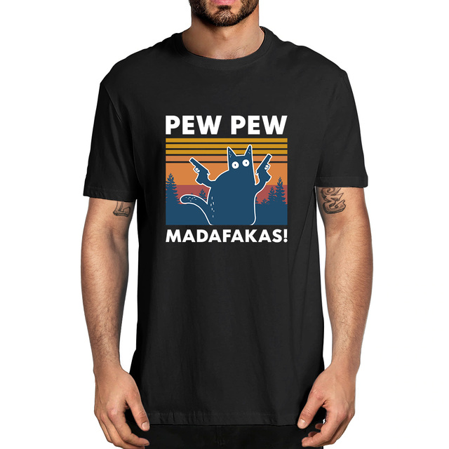 Pew Pew Madafakas 100% Cotton Shirt Novelty Funny Cat Vintage Crew Neck Men's T-Shirt Humor Women Top Tee Gift Humor Streetwear 1