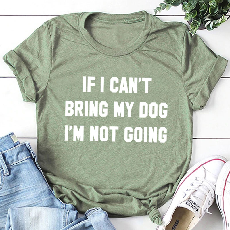 IF-I-CAN-T-BRING-MY-DOG-I-M-NOT-GOING-Letter-T-Shirt-Crewneck-Funny (14)
