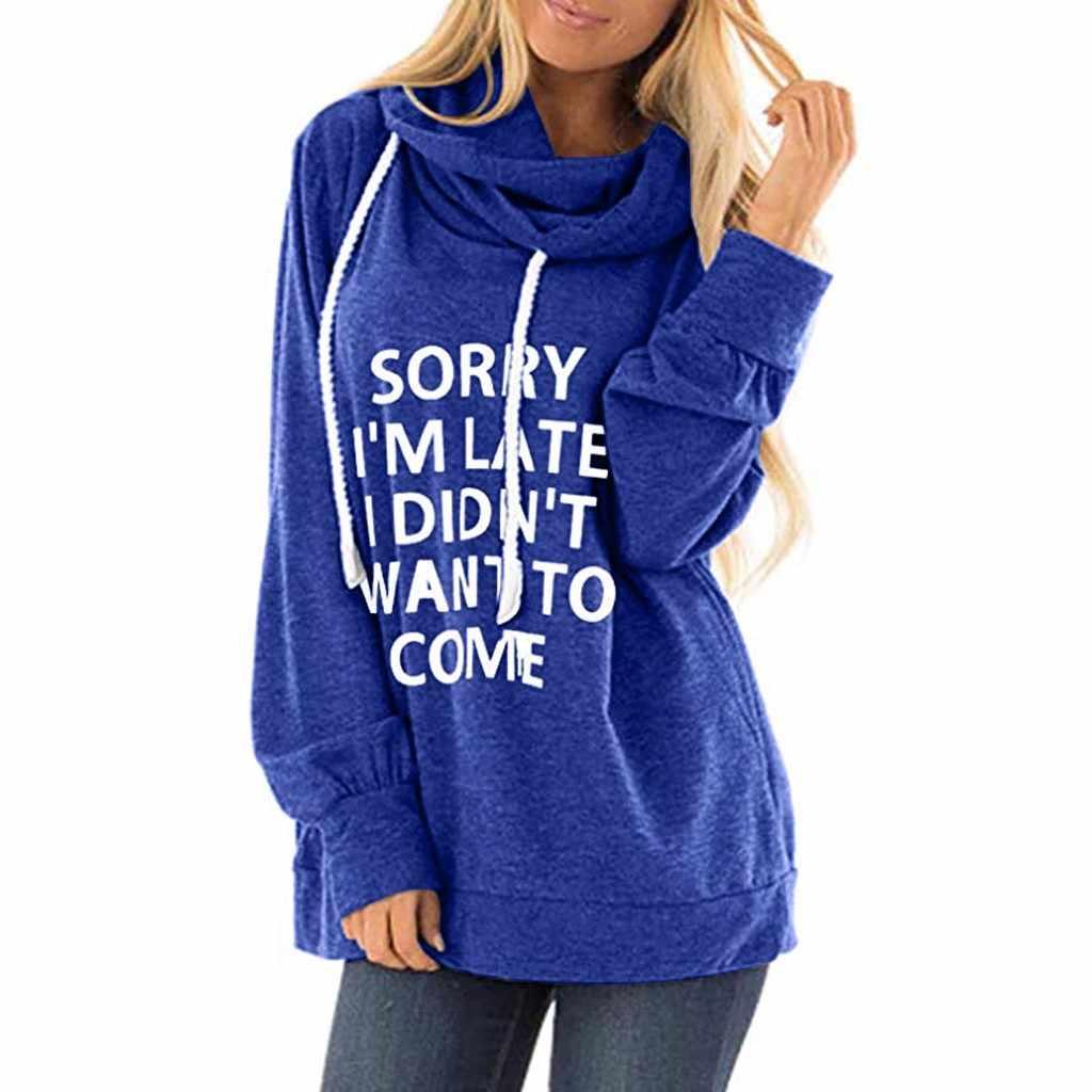 "'SORRY أنا أواخر ""طباعة أزياء الشتاء النساء الياقة المدورة هوديس البلوز بلوزات طويلة الأكمام هودي الإناث مقنعين الأساسية قمم"