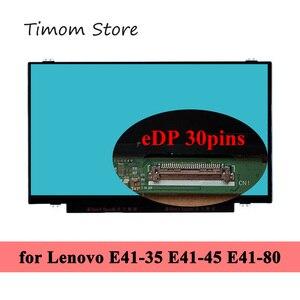 14.0 inch for E41-35 81RH 81SE E41-45 82BF 82BK E41-80 80Q9 80QA Lenovo Notebook Series LCD WLED Monitor HD 1366*768 eDP 30 pins