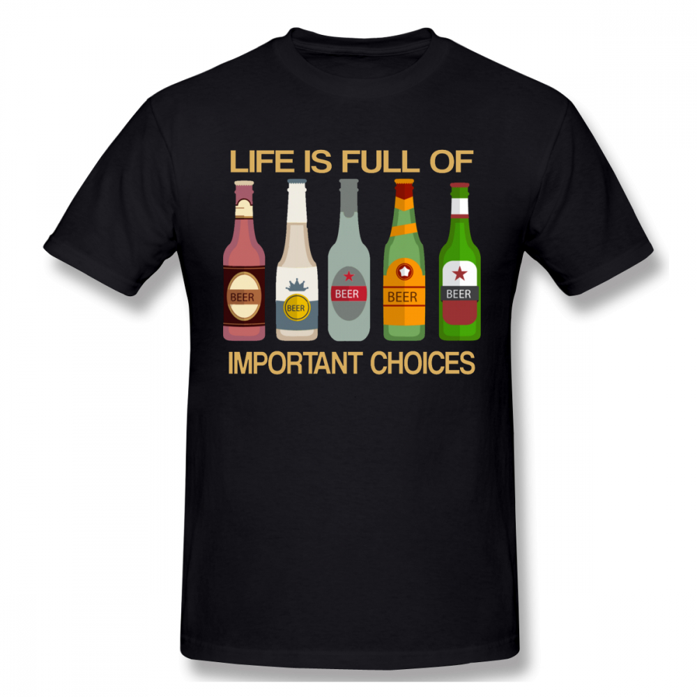 Life Is Full Of Important Choices Beer Lovers Funny T Shirt Big Size Cotton Short Sleeve Custom Men Tshirt