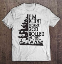 Men Funny T Shirt Fashion tshirt I m Blunt Because God Rolled Me That Way Tree Version Women t-shirt(China)