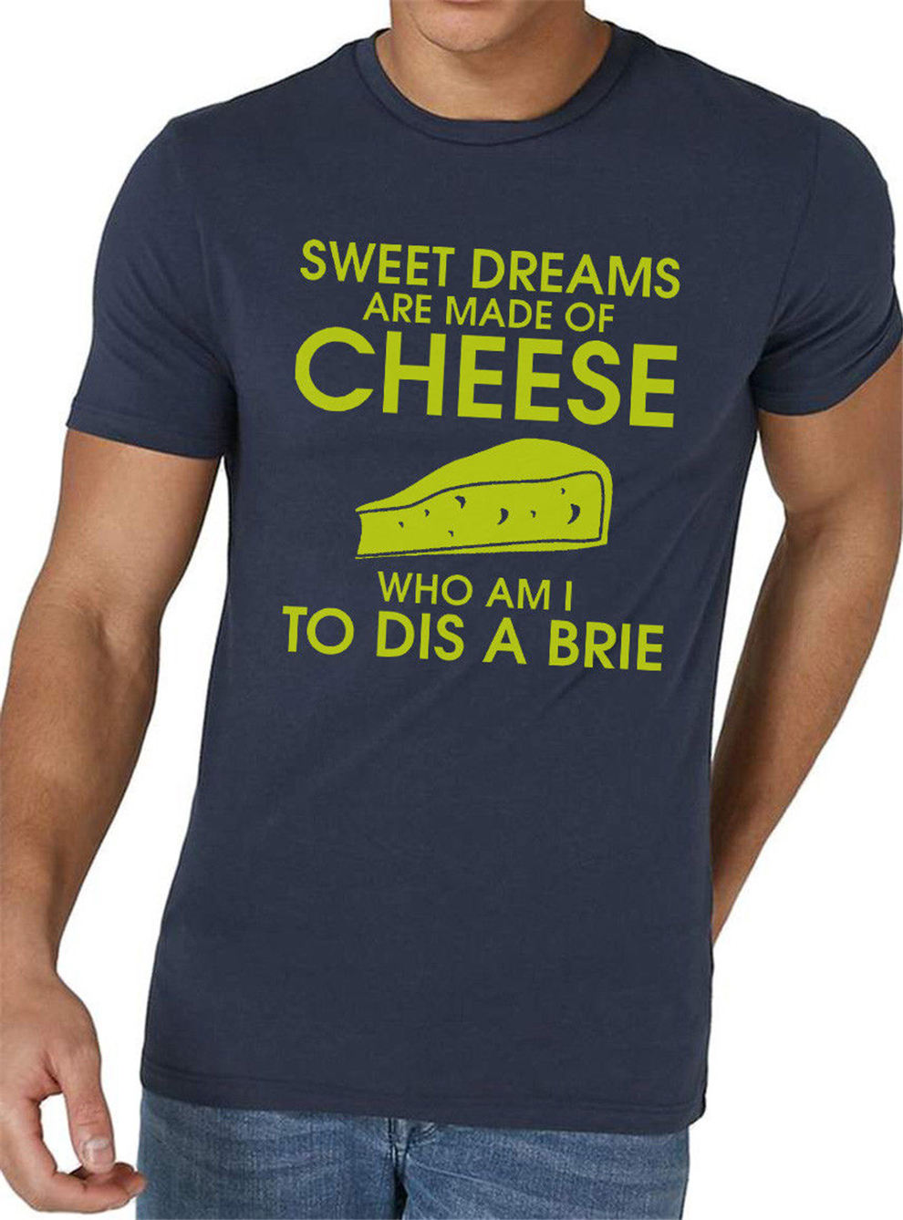 Sweet Dreams Are Made Of Cheese T Shirt Funny Pun Joke Brie Slogan Free Style Tee Shirt image