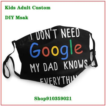 I Don't Need Google My Dad Knows Everything Black casual DIY face maks fashion  washable face mask kids masque adulte lavable