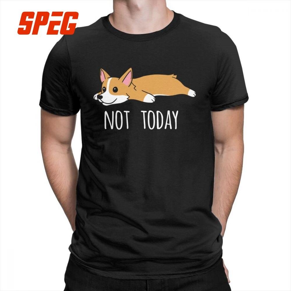 Funny Not Today Corgi Dog Creative T Shirts Man Short Sleeve Clothes Big Size Tee Shirt 100% Cotton Crew Neck T-Shirt
