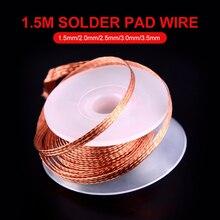 1.5/2.0/2.5/3.0/3.5mm Desoldering Braid Solder Remover Welding Wires 1.5M Wick Wire Lead Cord BGA Repair Tool car accessories