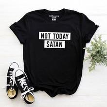 Harajuku Not Today Satan letter print t Shirt Funny Graphic  Basic Workout tops Tees drop ship