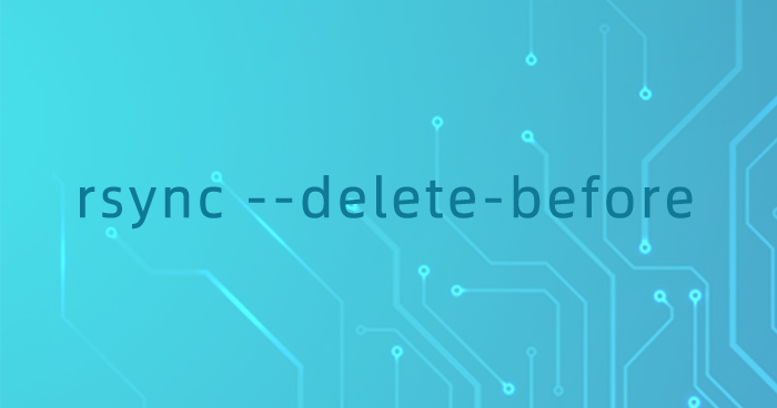 rsync --delete-before