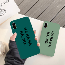 Fashion Simple Letter HA HA HA HA NO Phone Case For iPhone X XS XR Xs Max 6 6s 7 8 Plus Matte Plastic Green Back Cover цена
