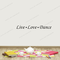 Live Love Dance Decal Wall Vinyl Sticker Family Kids Room Mural Decor Motivation Love Home Family Fun Lettering Decor yw 357