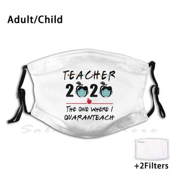 Teacher 2020 The One Where I Quaranteach Print Washable Filter Anti Dust Mouth Mask Teacher 2020 The One Where I Quaranteach where i m calling from