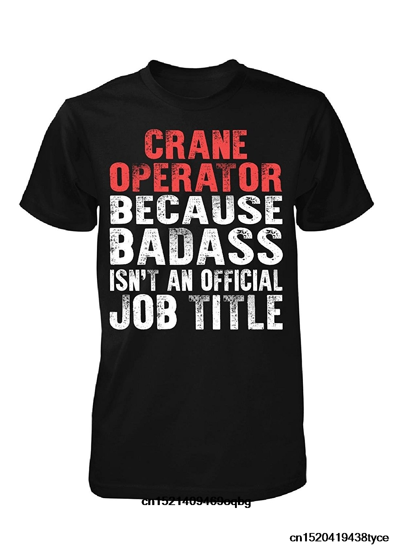 100% Cotton O-Neck Short T-Shirt Man T-shirt Personalized Gift For A Badass Crane Operator Unisex T-shirt Cheap Sale
