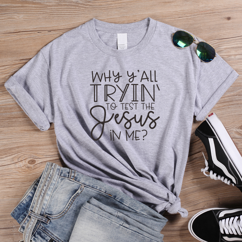 ONSEME Why Y 39 all Tryin to Test the Jesus in Me Letters T Shirts Christian T Shirt Women Casual Cotton Tees Bible Blessed Tops in T Shirts from Women 39 s Clothing