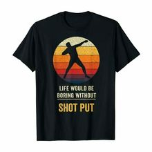Trend Life Would Be Boring Without Shot Put Vintage Gift T Shirt 100 Cotton