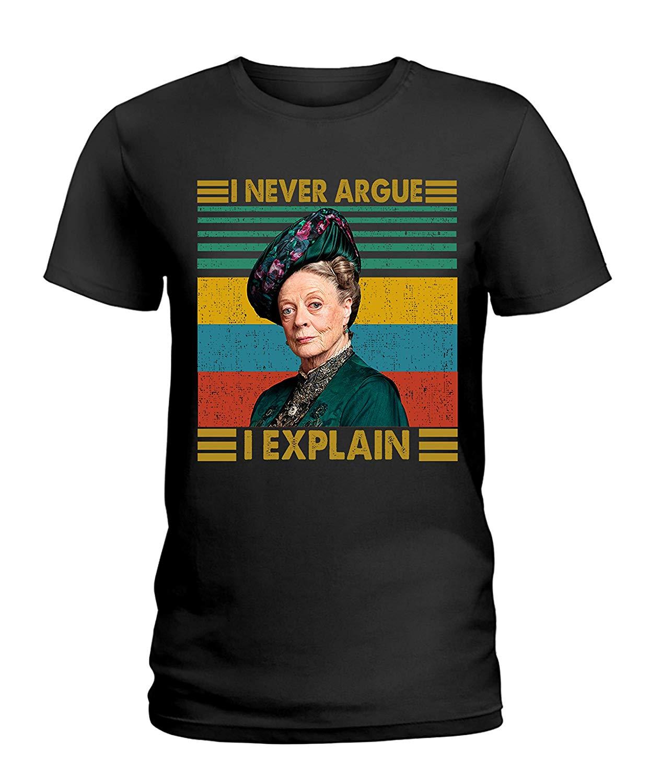Violet Crawley I Never Argue I Explain Vintage Downton Abbey T Shirt Violet Crawley Shirt Hipster Tees Summer Mens T Shirt