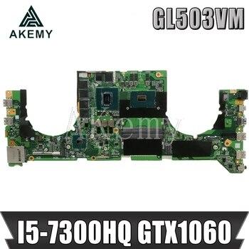GL503VM Mainboard for Asus GL503VM  DA0BKLMBAD0 Laptop Motherboard System Board w/ i5-7300HQ CPU GTX1060-GPU