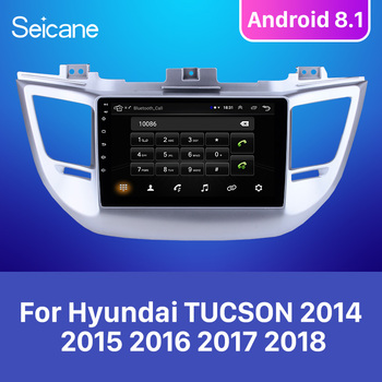 Seicane 9 Inch Android 8.1 For Hyundai TUCSON 2014 2015 2016 2017 2018 ROM 16GB Car GPS Unit Player Radio support TPMS DVR 3G image