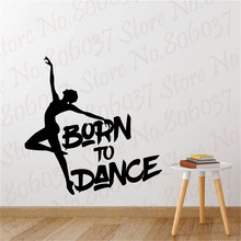 Born to Dance Wall Decals Wall Quotes Nursery Living Room Vinyl Decor DIY Wallpaper PW524 недорого