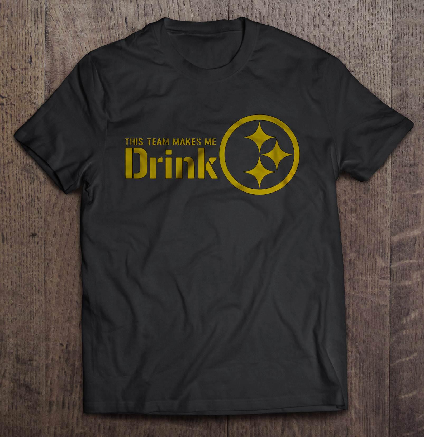 This Team Makes Me Drink Steelers Pittsburgh Version Tshirts