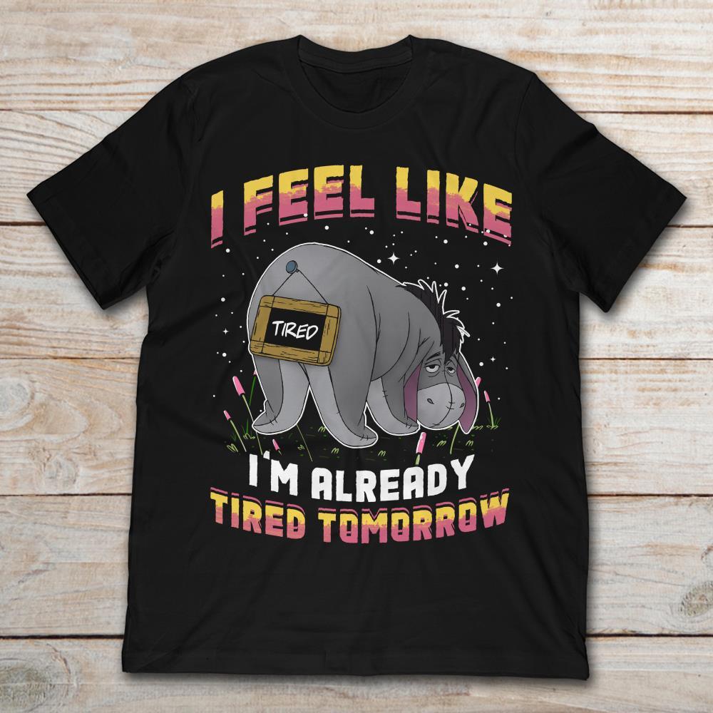 Kłapouchy czuję, że jestem już zmęczony jutro koszulka męska