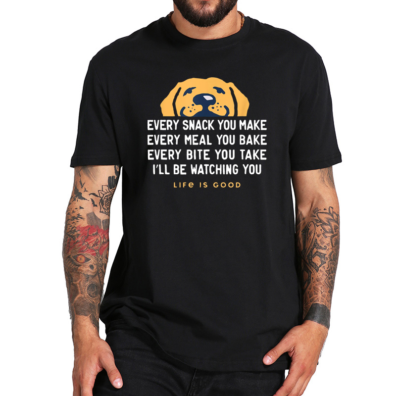 100% Cotton T Shirt Life Is Good With Dog Tshirt I'll Be Watching You Lyrics Animal Lover Black Tops Tee