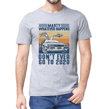 Marty Whatever Happens Don't Ever Go To 2020 Vintage Unisex Men Short Sleeve T-Shirt Cotton Gift Wom