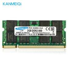 KANMEIQi Ram ddr2 2gb 667MHz/800mhz Laptop Notebook 1.8v 200pin SODIMM Memory New PC2-CL6 6400U