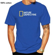 Nature Damn U Fine - National Geographic parody T-shirt cotton tee