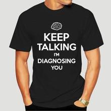 Keep Talking I'm Diagnosing You Print T-shirt Funny Psychiatrist Psychologist T Shirt Men's Cotton Shirts Streetwear Tees 3566X