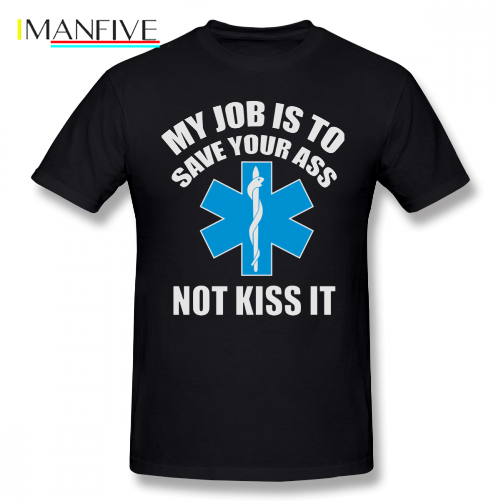 Paramedic T Shirt My Job Is To Save Your <font><b>Ass</b></font> Not Kiss It Paramedic T-Shirt Cotton XXX Tee Shirt Cute Short Sleeves <font><b>Tshirt</b></font> image